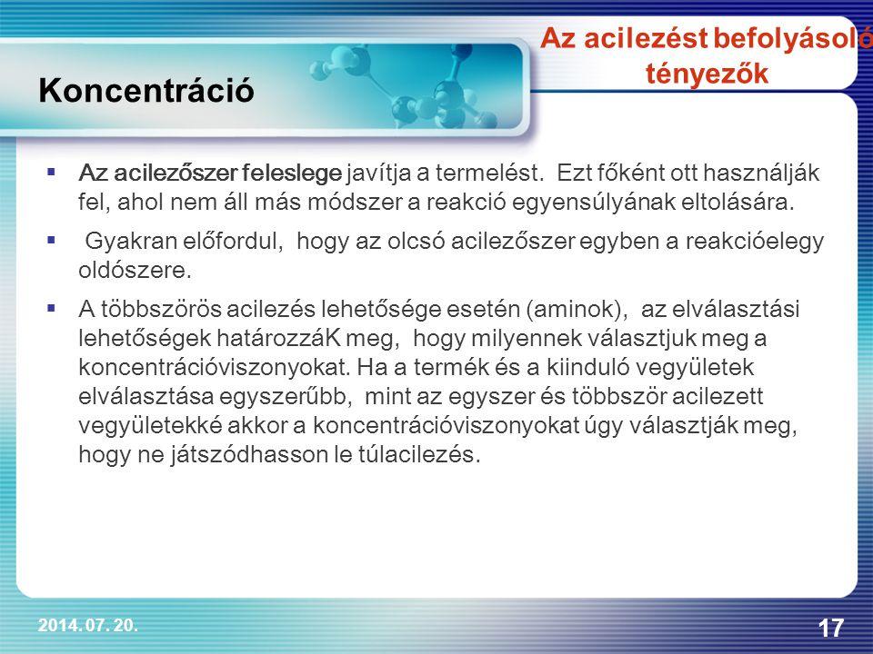 2014. 07. 20. 17  Az acilezőszer feleslege javítja a termelést. Ezt főként ott használják fel, ahol nem áll más módszer a reakció egyensúlyának eltol