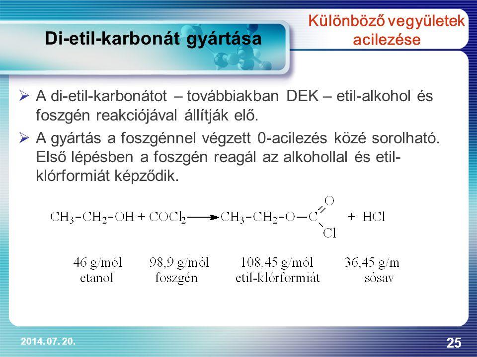 2014. 07. 20. 25  A di-etil-karbonátot – továbbiakban DEK – etil-alkohol és foszgén reakciójával állítják elő.  A gyártás a foszgénnel végzett 0-aci