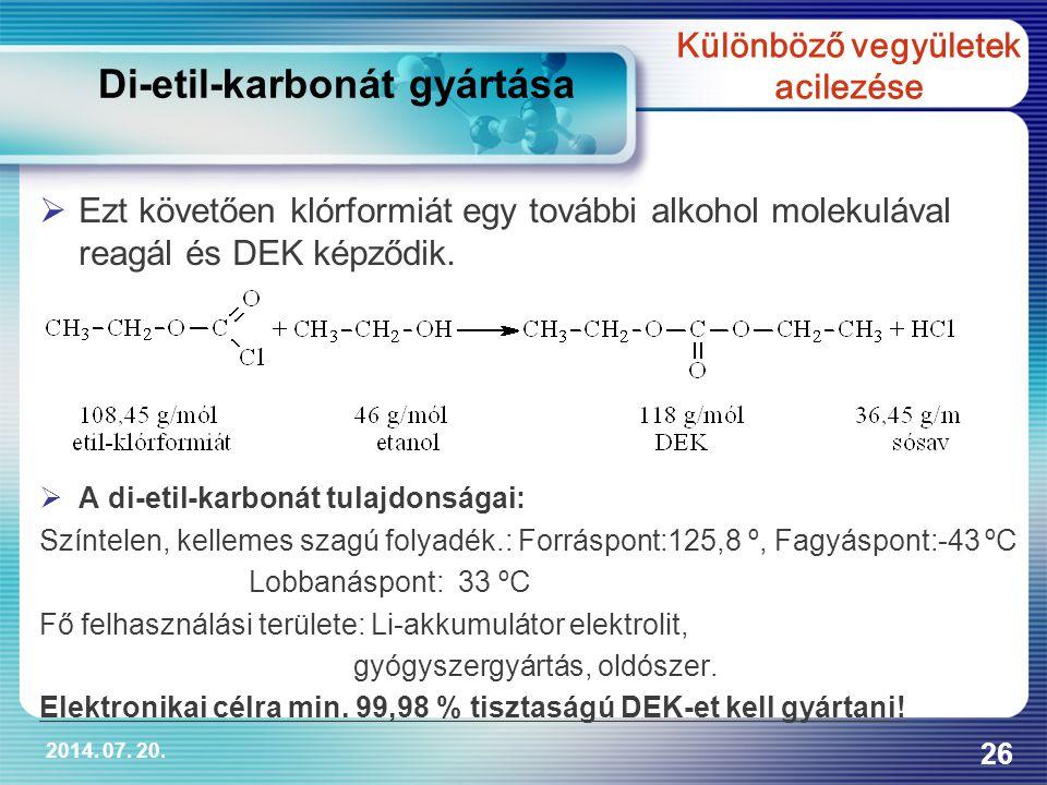 2014. 07. 20. 26  Ezt követően klórformiát egy további alkohol molekulával reagál és DEK képződik.  A di-etil-karbonát tulajdonságai: Színtelen, kel