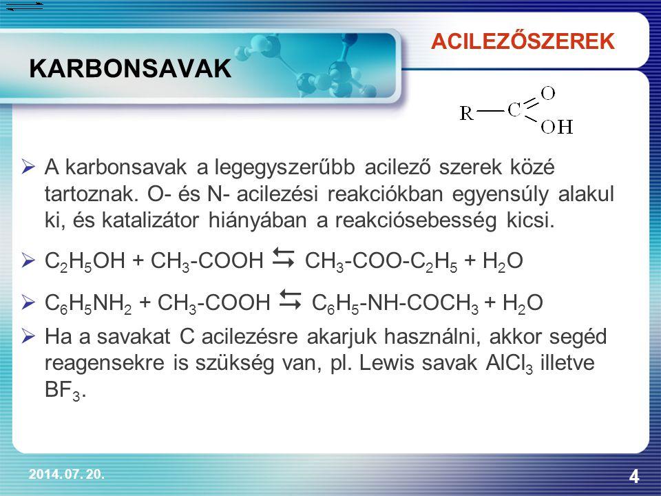 2014. 07. 20. 4 KARBONSAVAK  A karbonsavak a legegyszerűbb acilező szerek közé tartoznak. O- és N- acilezési reakciókban egyensúly alakul ki, és kata