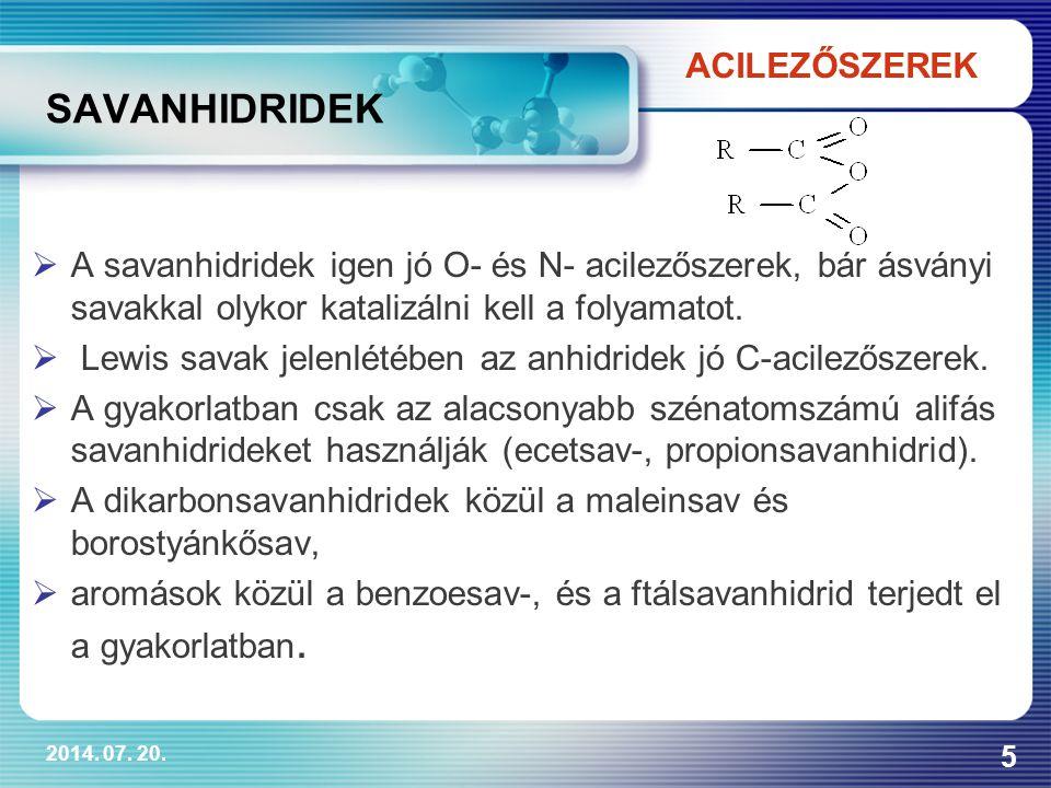 2014. 07. 20. 5 SAVANHIDRIDEK  A savanhidridek igen jó O- és N- acilezőszerek, bár ásványi savakkal olykor katalizálni kell a folyamatot.  Lewis sav
