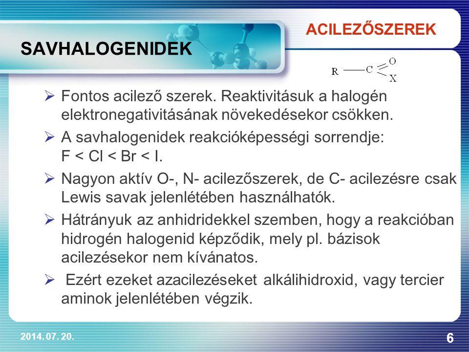 2014. 07. 20. 6  Fontos acilező szerek. Reaktivitásuk a halogén elektronegativitásának növekedésekor csökken.  A savhalogenidek reakci ó k é pess é