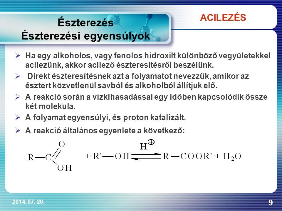 2014. 07. 20. 9  Ha egy alkoholos, vagy fenolos hidroxilt különböző vegyületekkel acilezünk, akkor acilező észteresítésről beszélünk.  Direkt észter