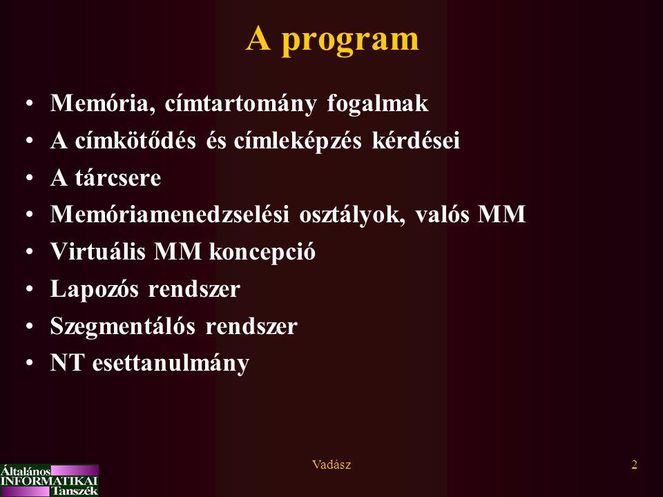 Vadász2 A program Memória, címtartomány fogalmak A címkötődés és címleképzés kérdései A tárcsere Memóriamenedzselési osztályok, valós MM Virtuális MM koncepció Lapozós rendszer Szegmentálós rendszer NT esettanulmány