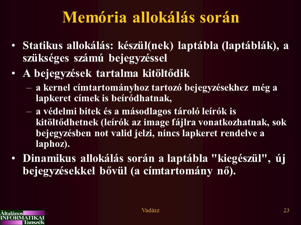 Vadász23 Memória allokálás során Statikus allokálás: készül(nek) laptábla (laptáblák), a szükséges számú bejegyzéssel A bejegyzések tartalma kitöltődi