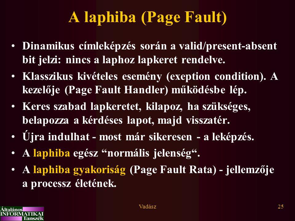Vadász25 A laphiba (Page Fault) Dinamikus címleképzés során a valid/present-absent bit jelzi: nincs a laphoz lapkeret rendelve. Klasszikus kivételes e