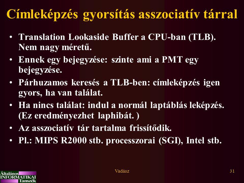 Vadász31 Címleképzés gyorsítás asszociatív tárral Translation Lookaside Buffer a CPU-ban (TLB). Nem nagy méretű. Ennek egy bejegyzése: szinte ami a PM