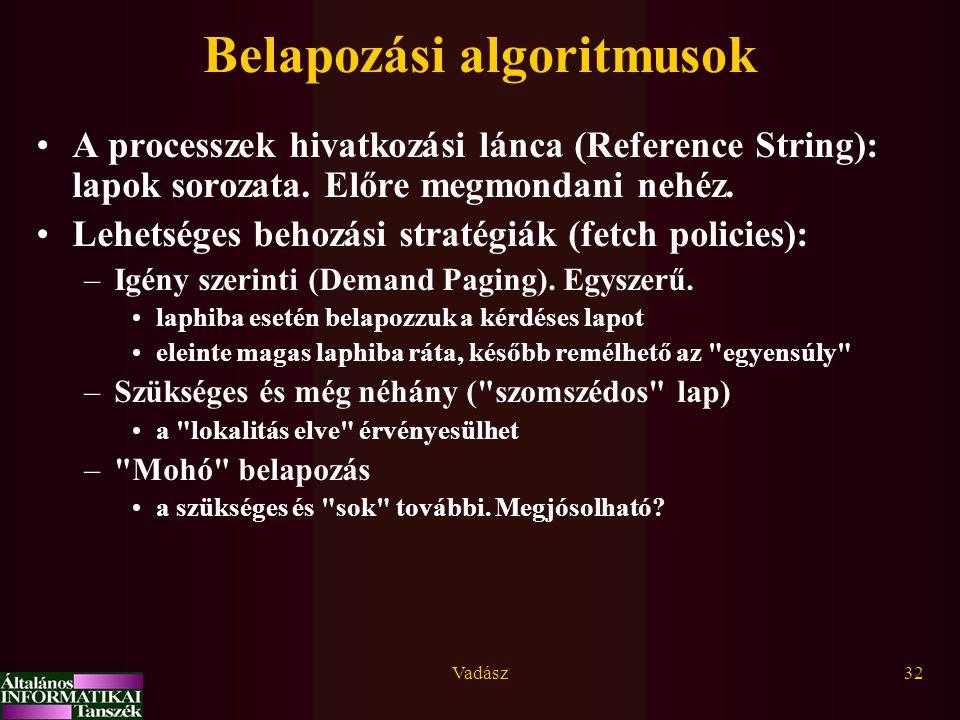 Vadász32 Belapozási algoritmusok A processzek hivatkozási lánca (Reference String): lapok sorozata. Előre megmondani nehéz. Lehetséges behozási straté