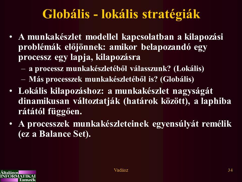 Vadász34 Globális - lokális stratégiák A munkakészlet modellel kapcsolatban a kilapozási problémák előjönnek: amikor belapozandó egy processz egy lapja, kilapozásra –a processz munkakészletéből válasszunk.