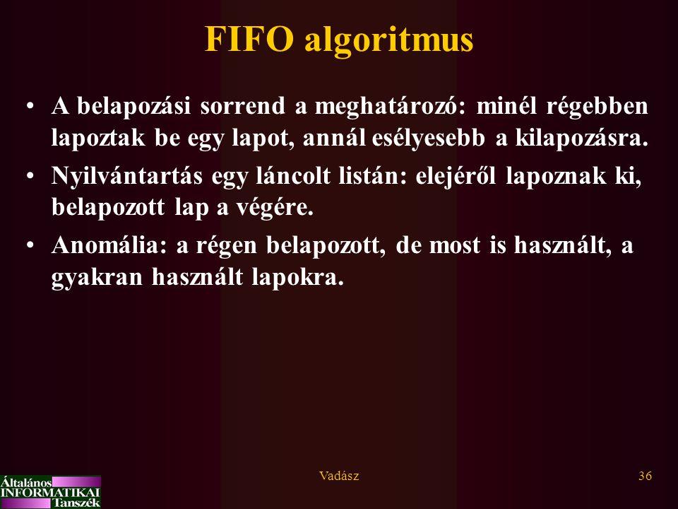 Vadász36 FIFO algoritmus A belapozási sorrend a meghatározó: minél régebben lapoztak be egy lapot, annál esélyesebb a kilapozásra. Nyilvántartás egy l