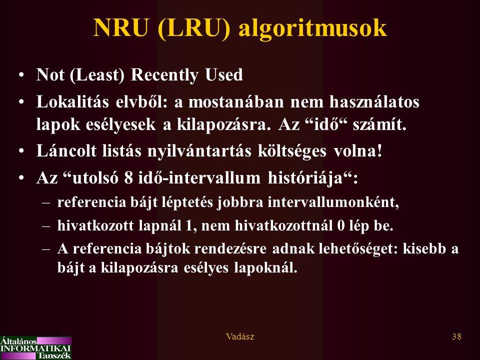 Vadász38 NRU (LRU) algoritmusok Not (Least) Recently Used Lokalitás elvből: a mostanában nem használatos lapok esélyesek a kilapozásra.