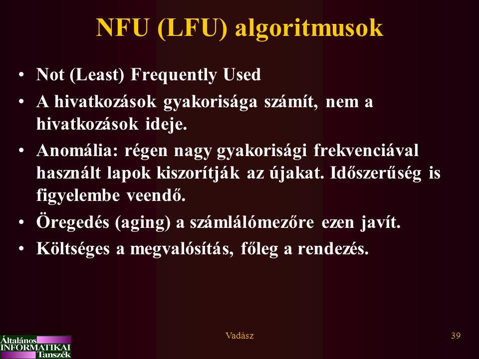 Vadász39 NFU (LFU) algoritmusok Not (Least) Frequently Used A hivatkozások gyakorisága számít, nem a hivatkozások ideje.