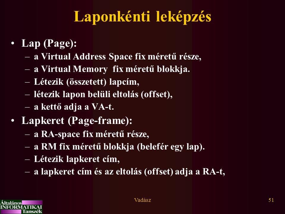 Vadász51 Laponkénti leképzés Lap (Page): –a Virtual Address Space fix méretű része, –a Virtual Memory fix méretű blokkja. –Létezik (összetett) lapcím,