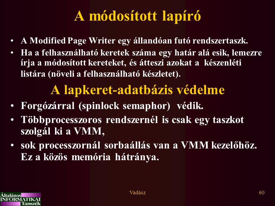 Vadász60 A módosított lapíró A Modified Page Writer egy állandóan futó rendszertaszk. Ha a felhasználható keretek száma egy határ alá esik, lemezre ír