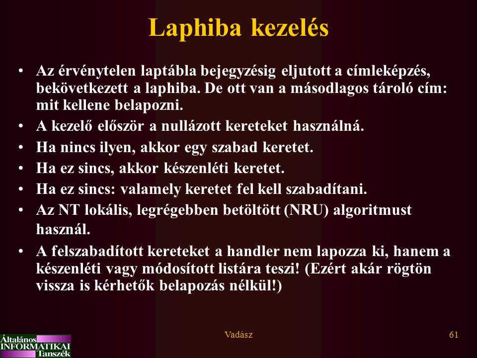 Vadász61 Laphiba kezelés Az érvénytelen laptábla bejegyzésig eljutott a címleképzés, bekövetkezett a laphiba. De ott van a másodlagos tároló cím: mit