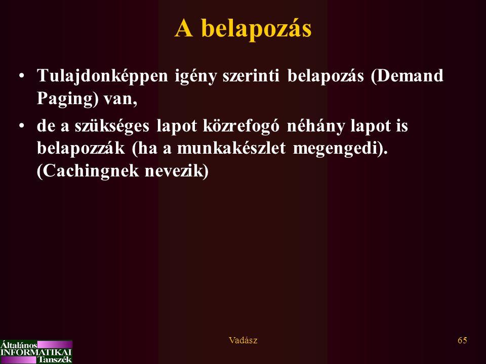 Vadász65 A belapozás Tulajdonképpen igény szerinti belapozás (Demand Paging) van, de a szükséges lapot közrefogó néhány lapot is belapozzák (ha a munk