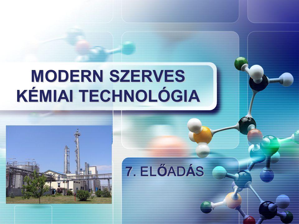 7. EL Ő AD Á S MODERN SZERVES KÉMIAI TECHNOLÓGIA
