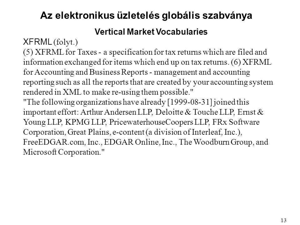 Az elektronikus üzletelés globális szabványa Vertical Market Vocabularies XFRML (folyt.) (5) XFRML for Taxes - a specification for tax returns which are filed and information exchanged for items which end up on tax returns.