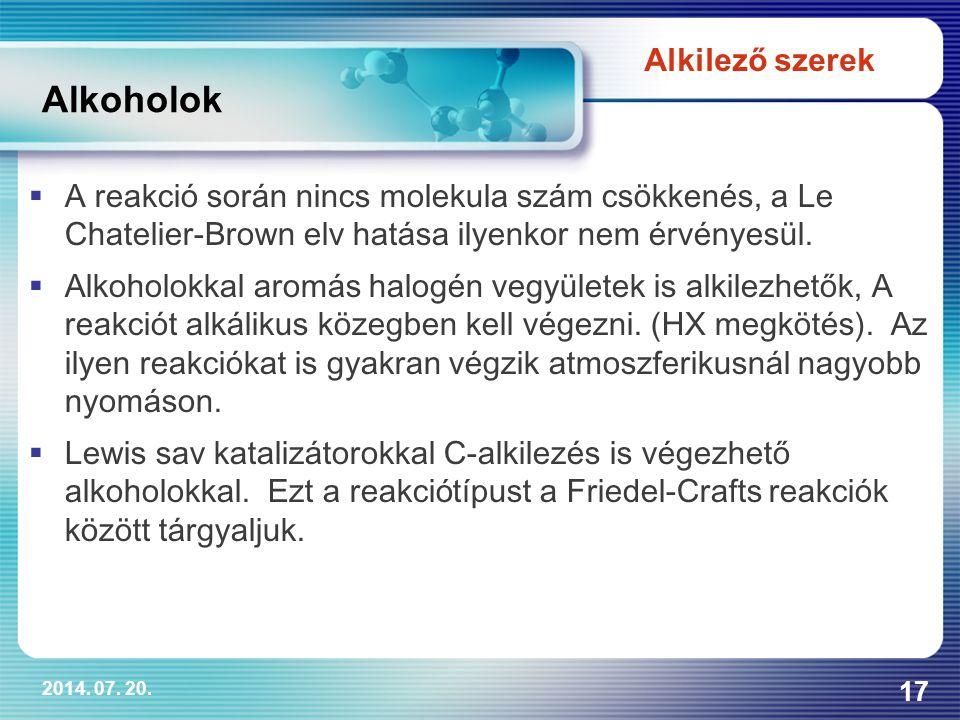 2014. 07. 20. 17 Alkoholok  A reakció során nincs molekula szám csökkenés, a Le Chatelier-Brown elv hatása ilyenkor nem érvényesül.  Alkoholokkal ar