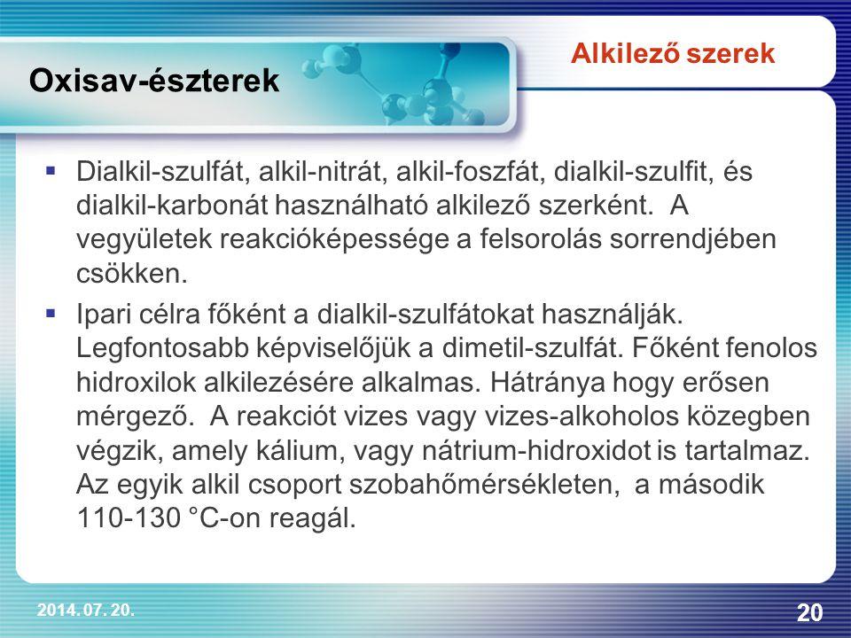 2014. 07. 20. 20 Oxisav-észterek  Dialkil-szulfát, alkil-nitrát, alkil-foszfát, dialkil-szulfit, és dialkil-karbonát használható alkilező szerként. A