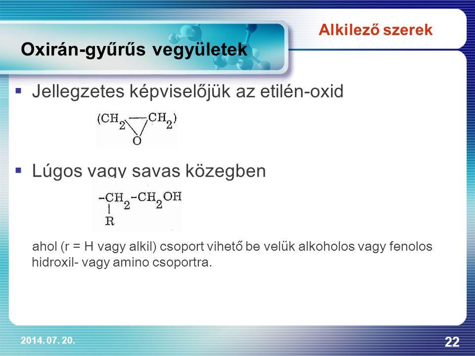2014. 07. 20. 22  Jellegzetes képviselőjük az etilén-oxid  Lúgos vagy savas közegben ahol (r = H vagy alkil) csoport vihető be velük alkoholos vagy