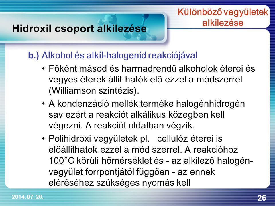 2014. 07. 20. 26 b.) Alkohol és alkil-halogenid reakciójával Főként másod és harmadrendű alkoholok éterei és vegyes éterek állít hatók elő ezzel a mód