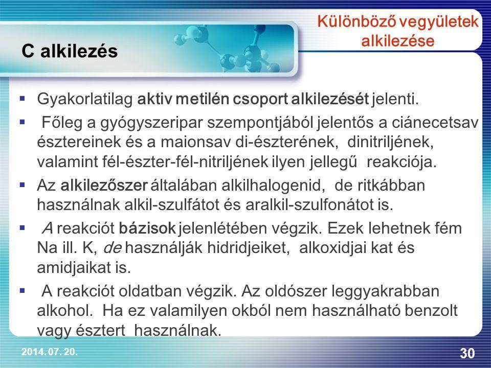 2014. 07. 20. 30  Gyakorlatilag aktiv metilén csoport alkilezését jelenti.  Főleg a gyógyszeripar szempontjából jelentős a ciánecetsav észtereinek é
