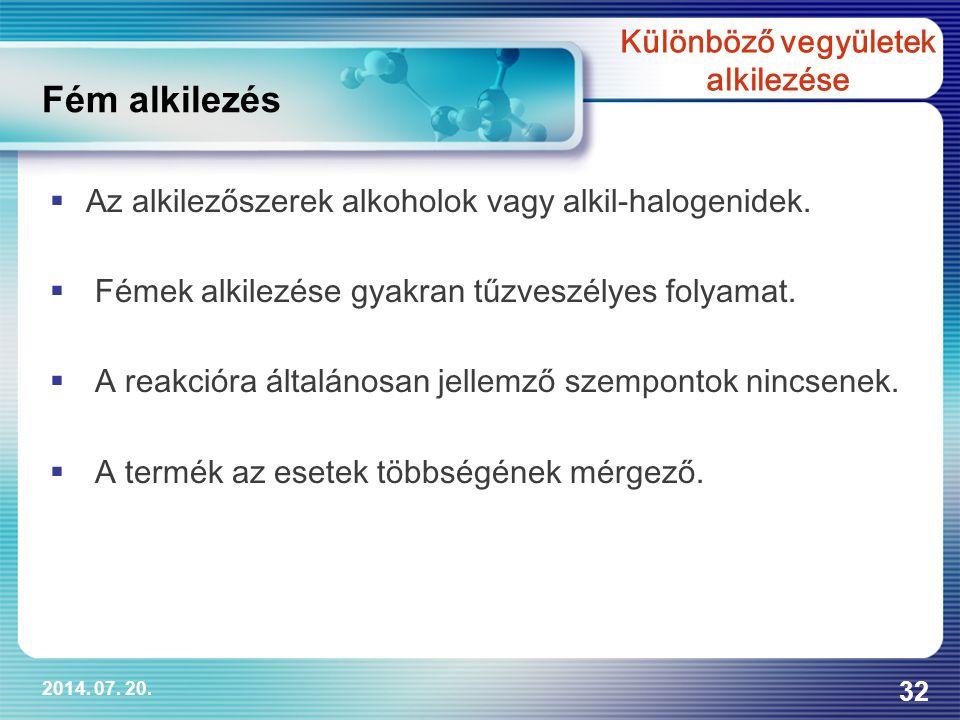 2014. 07. 20. 32  Az alkilezőszerek alkoholok vagy alkil-halogenidek.  Fémek alkilezése gyakran tűzveszélyes folyamat.  A reakcióra általánosan jel