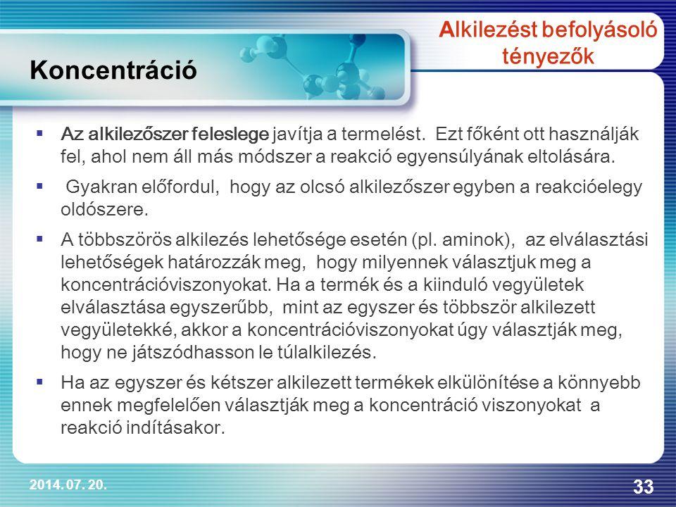 2014. 07. 20. 33  Az alkilezőszer feleslege javítja a termelést. Ezt főként ott használják fel, ahol nem áll más módszer a reakció egyensúlyának elto