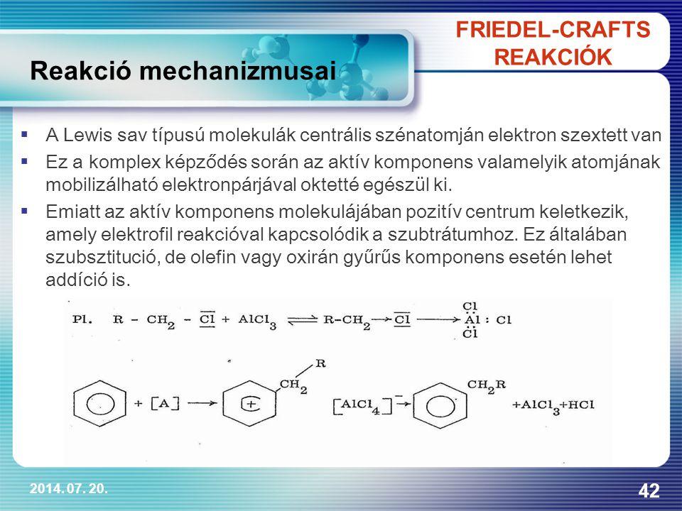 2014. 07. 20. 42 FRIEDEL-CRAFTS REAKCIÓK Reakció mechanizmusai  A Lewis sav típusú molekulák centrális szénatomján elektron szextett van  Ez a kompl