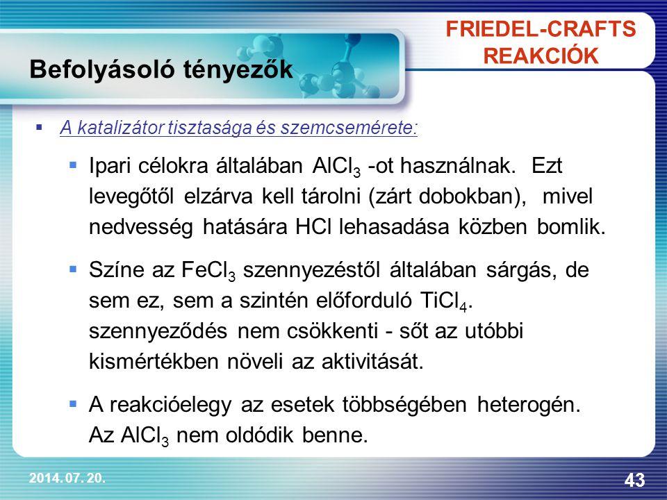 2014. 07. 20. 43  A katalizátor tisztasága és szemcsemérete:  Ipari célokra általában AlCl 3 -ot használnak. Ezt levegőtől elzárva kell tárolni (zár
