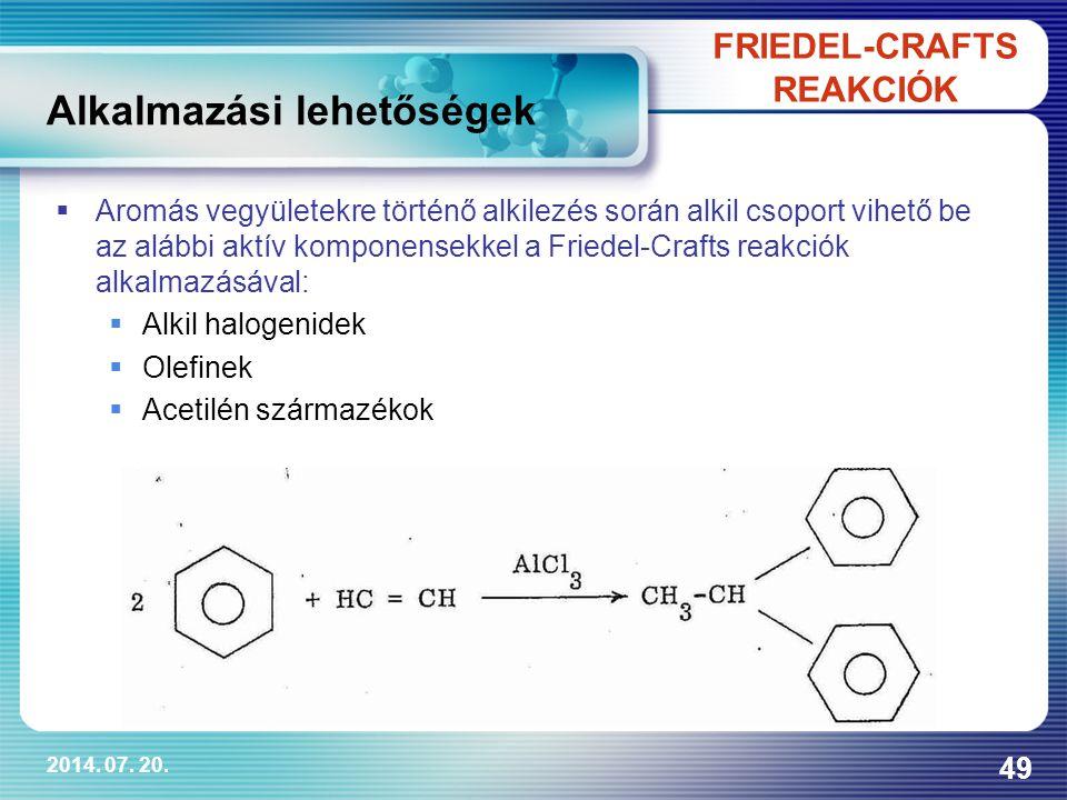 2014. 07. 20. 49 FRIEDEL-CRAFTS REAKCIÓK Alkalmazási lehetőségek  Aromás vegyületekre történő alkilezés során alkil csoport vihető be az alábbi aktív