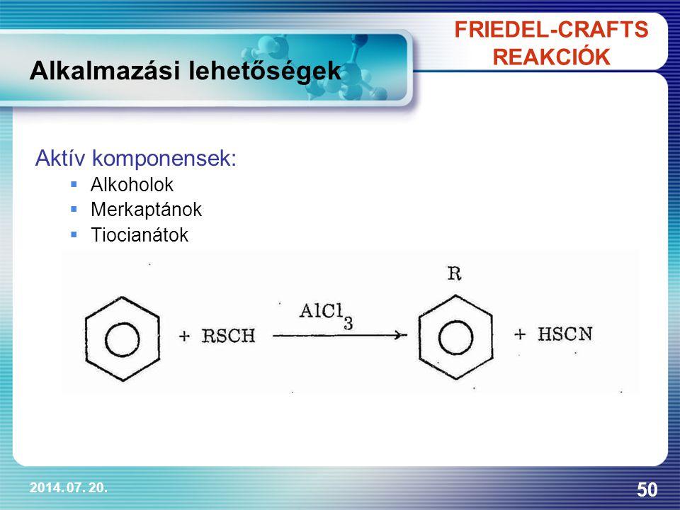 2014. 07. 20. 50 Aktív komponensek:  Alkoholok  Merkaptánok  Tiocianátok FRIEDEL-CRAFTS REAKCIÓK Alkalmazási lehetőségek