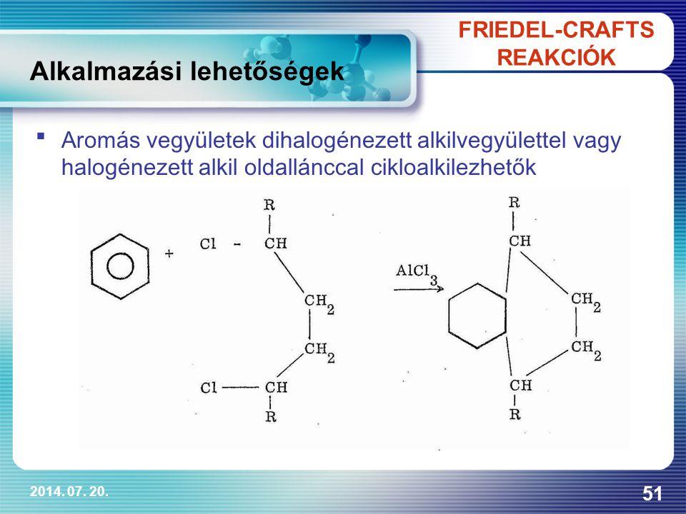 2014. 07. 20. 51 Aromás vegyületek dihalogénezett alkilvegyülettel vagy halogénezett alkil oldallánccal cikloalkilezhetők FRIEDEL-CRAFTS REAKCIÓK Alk