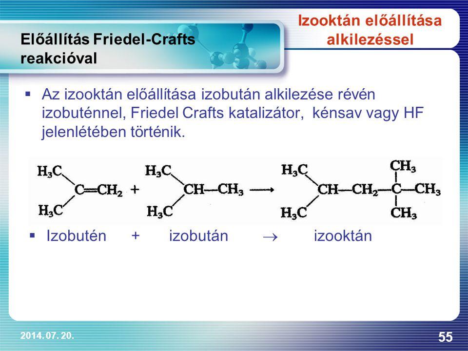 2014. 07. 20. 55 Előállítás Friedel-Crafts reakcióval  Az izooktán előállítása i zobután alkilezése révén izobuténnel, Friedel Crafts katalizátor, ké