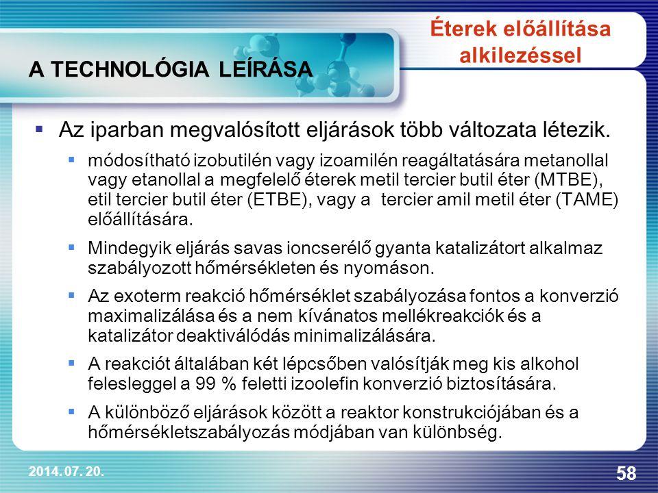 2014. 07. 20. 58 A TECHNOLÓGIA LEÍRÁSA  Az iparban megvalósított eljárások több változata létezik.  módosítható izobutilén vagy izoamilén reagáltatá