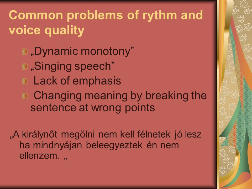 "Common problems of rythm and voice quality ""Dynamic monotony"" ""Singing speech"" Lack of emphasis Changing meaning by breaking the sentence at wrong poi"