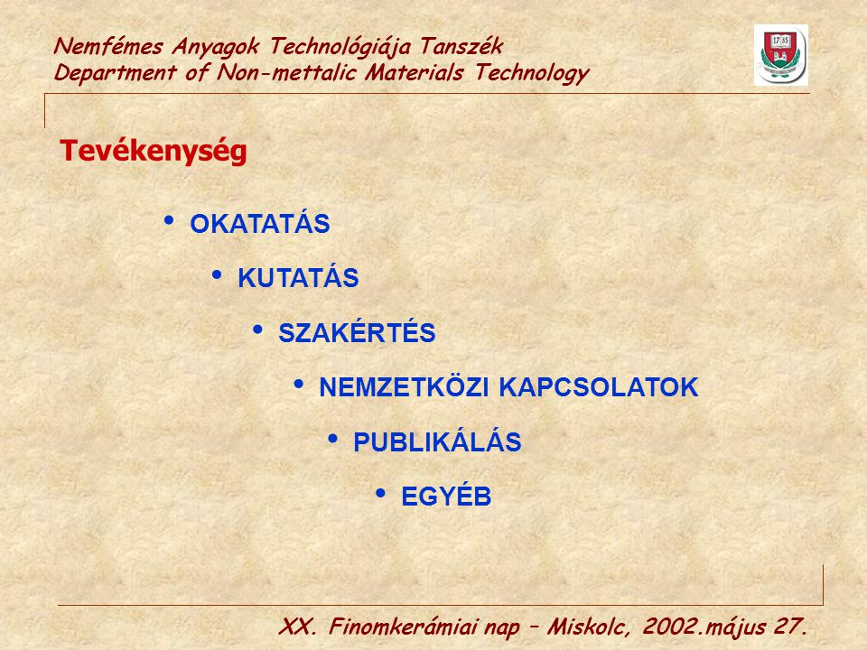 Nemfémes Anyagok Technológiája Tanszék Department of Non-mettalic Materials Technology XX. Finomkerámiai nap – Miskolc, 2002.május 27. Tevékenység NEM