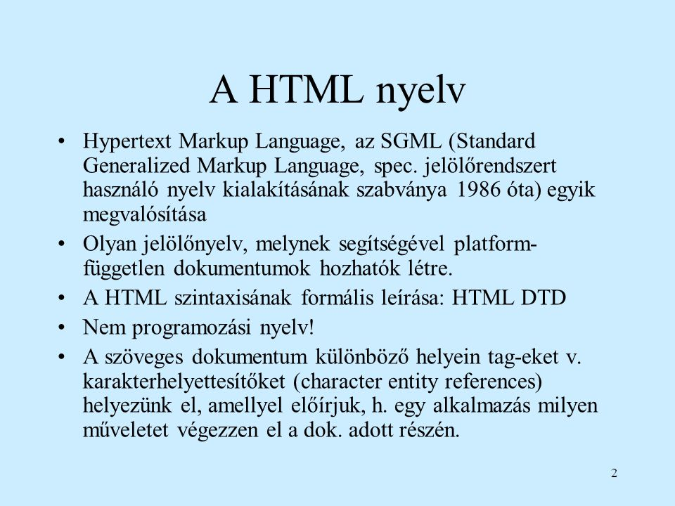 2 A HTML nyelv Hypertext Markup Language, az SGML (Standard Generalized Markup Language, spec.