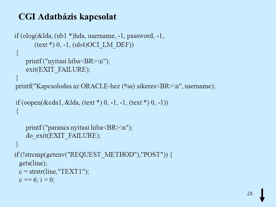 28 CGI Adatbázis kapcsolat if (olog(&lda, (ub1 *)hda, username, -1, password, -1, (text *) 0, -1, (ub4)OCI_LM_DEF)) { printf (
