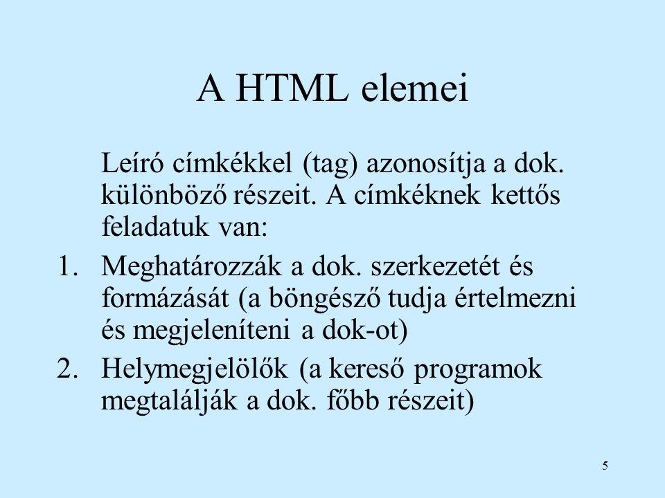 5 A HTML elemei Leíró címkékkel (tag) azonosítja a dok. különböző részeit. A címkéknek kettős feladatuk van: 1.Meghatározzák a dok. szerkezetét és for