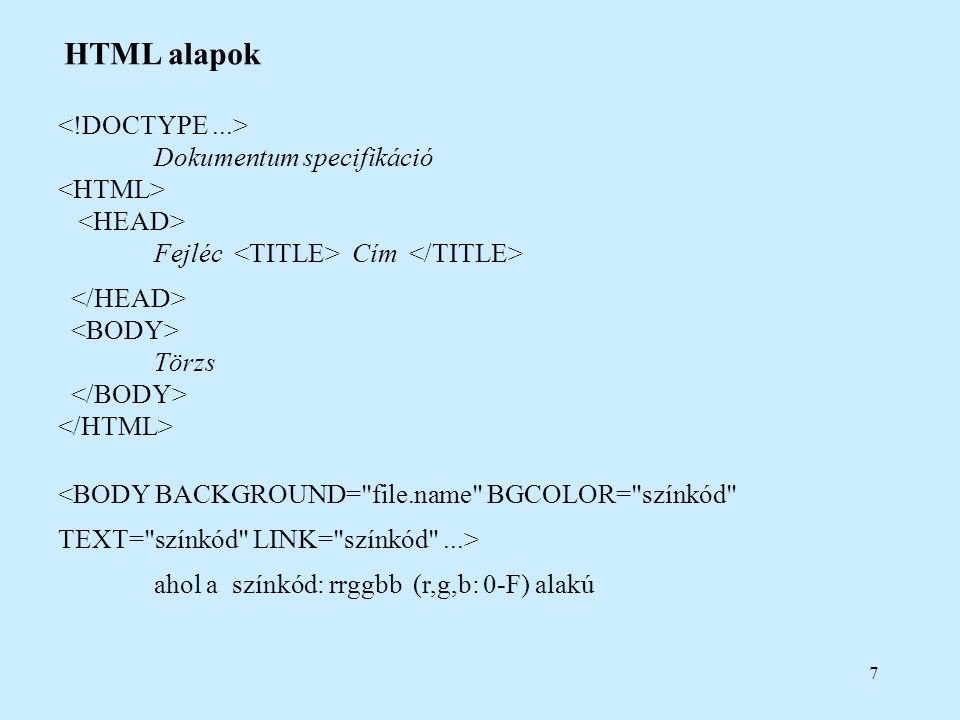 7 HTML alapok Dokumentum specifikáció Fejléc Cím Törzs <BODY BACKGROUND=