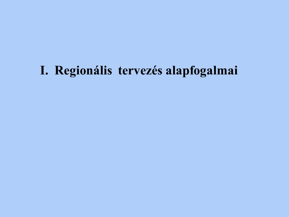 Regionális fejlesztési tervek készítésének módszertana Dr. Kocziszky György és Dr. Bakos István előadásai alapján összeállította Dr. Bakos István