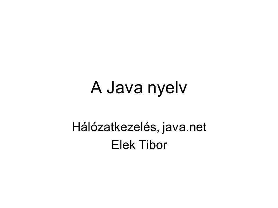A Java nyelv Hálózatkezelés, java.net Elek Tibor