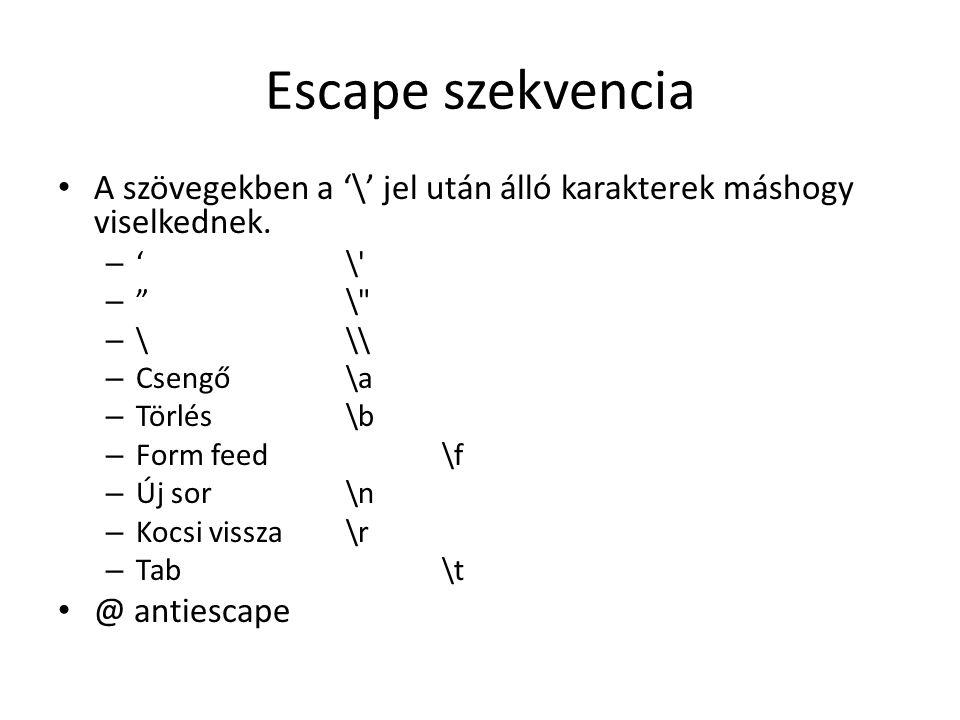"""Escape szekvencia A szövegekben a '\' jel után álló karakterek máshogy viselkednek. – '\' – """"\"""