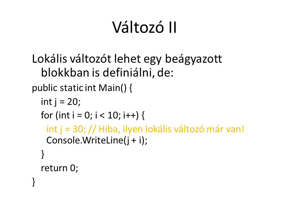 Változó II Lokális változót lehet egy beágyazott blokkban is definiálni, de: public static int Main() { int j = 20; for (int i = 0; i < 10; i++) { int