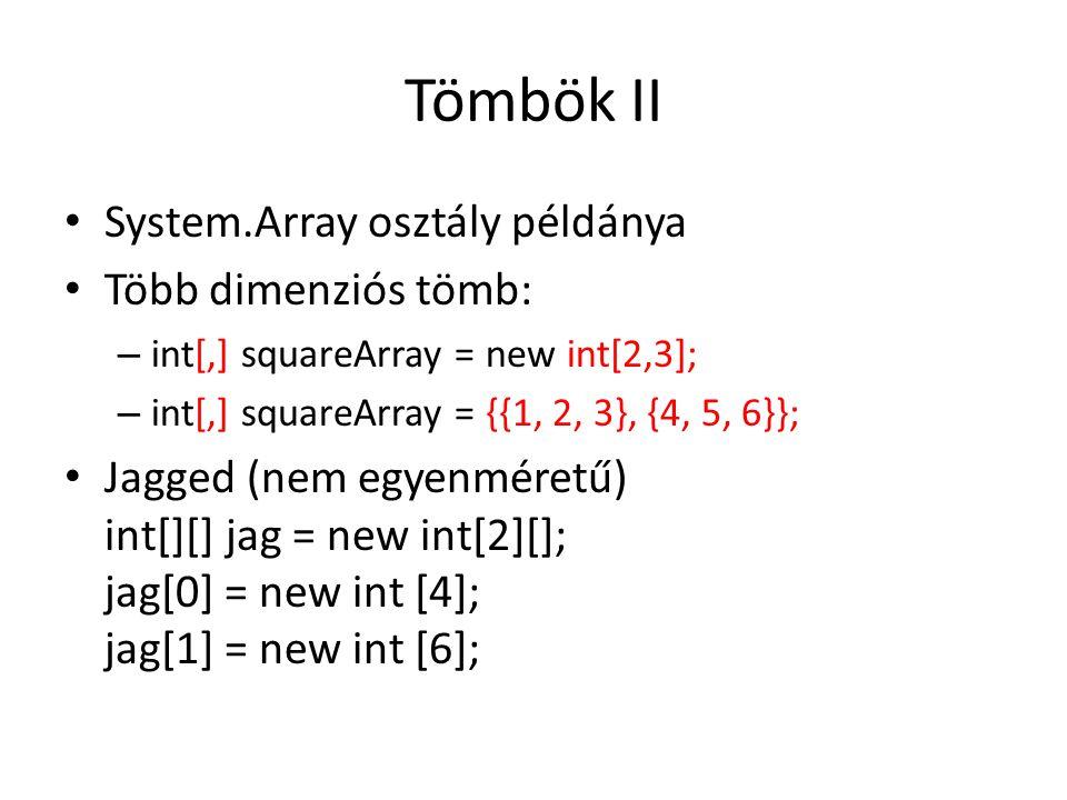 Tömbök II System.Array osztály példánya Több dimenziós tömb: – int[,] squareArray = new int[2,3]; – int[,] squareArray = {{1, 2, 3}, {4, 5, 6}}; Jagge