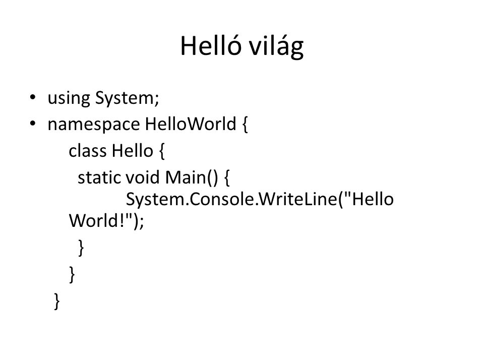 Helló világ using System; namespace HelloWorld { class Hello { static void Main() { System.Console.WriteLine( Hello World! ); }
