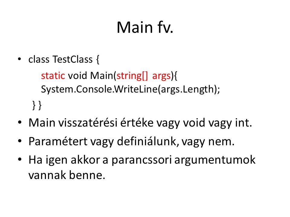Main fv. class TestClass { static void Main(string[] args){ System.Console.WriteLine(args.Length); } Main visszatérési értéke vagy void vagy int. Para