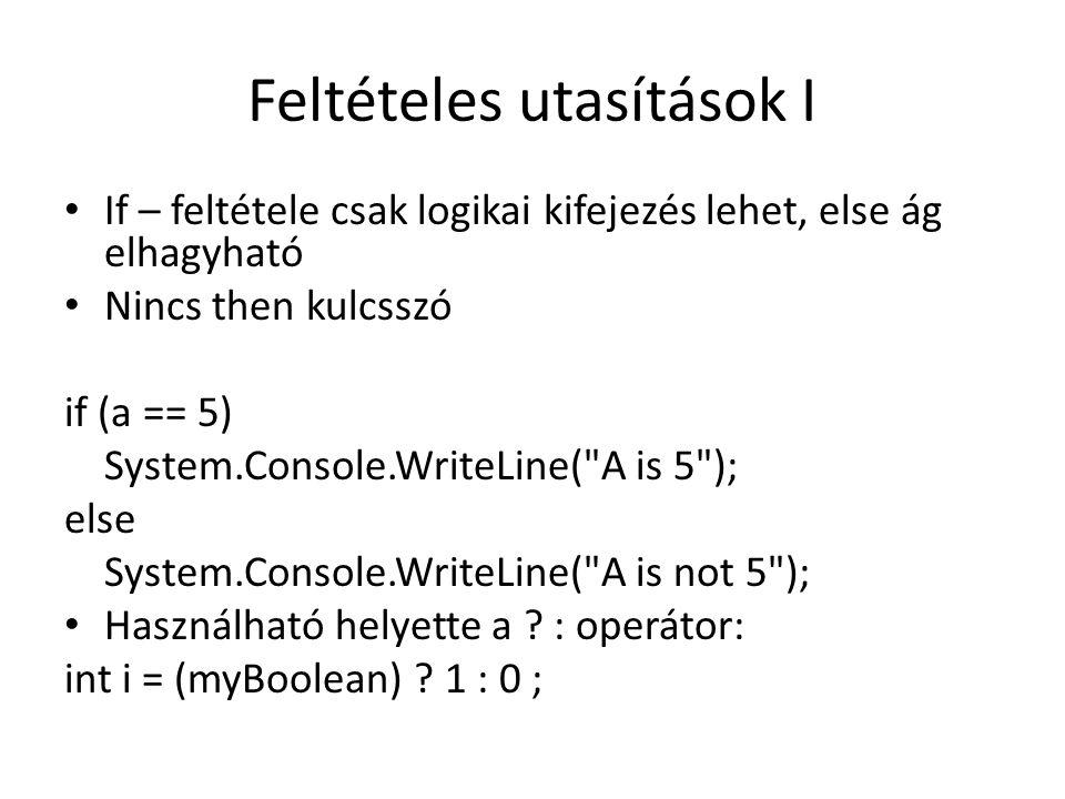 Feltételes utasítások I If – feltétele csak logikai kifejezés lehet, else ág elhagyható Nincs then kulcsszó if (a == 5) System.Console.WriteLine(